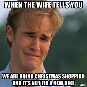 Crying Man - When the wifE Tells you We are Going Christmas shopping and it's not fir a new Bike