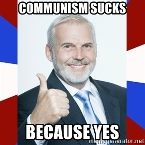 Idiot Anti-Communist Guy - communism sucks because yes