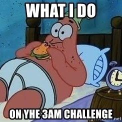 Patrick Star 3 am - WHAT I DO on yhe 3am challenge
