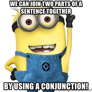 Despicable Me Minion - We can join two parts of a sentence together by using a conjunction!
