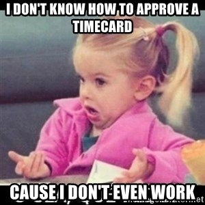 O SEA,QUÉ PEDO MEM - I don't know how to approve a timecard  cause i don't even work