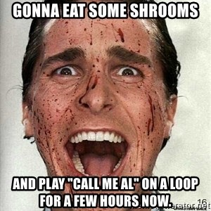 """american psycho - Gonna eat some shrooms and play """"call me al"""" on a loop for a few hours now."""