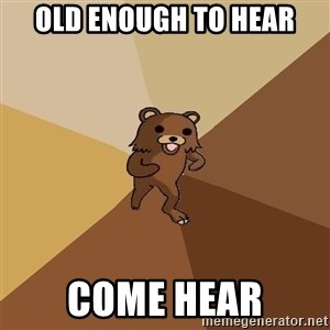 Pedo Bear From Beyond - old enough to hear Come hear