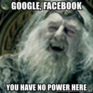you have no power here - google, facebook you have no power here