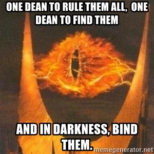 Eye of Sauron - One dean to rule them all,  One dean to find them and in darkness, bind them.
