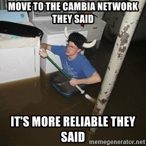 X they said,X they said - move to the cambia network they said it's more reliable they said