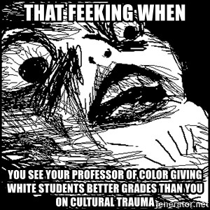 Surprised Chin - That feeking when You see your professor of color giving white students better grades than you on cultural trauma