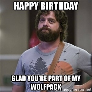 Alan Hangover - Happy birthday Glad you're part of my wolfpack