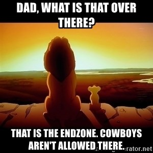 Simba - Dad, what is that over there? That is the ENDZONE. Cowboys AREN't allowed there.
