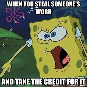 Screaming Spongebob - When you steal someone's work And take the credit for it