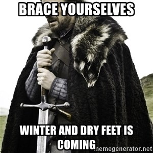 Brace Yourselves.  John is turning 21. - Brace yourselves winter and dry feet is coming