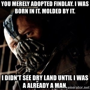 Bane Permission to Die - You merely adopted findlay. I was born in it. Molded by it. I didn't see dry land until I was a already a man.
