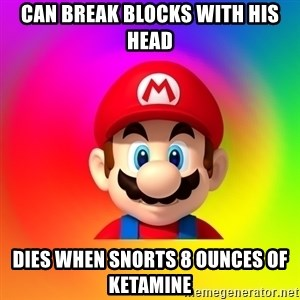 Mario Says - can break blocks with his head dies when snorts 8 ounces of ketamine