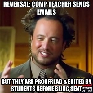 Alien guy - Reversal: comp teacher sends emails but they are proofread & edited by students before being sent
