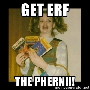 Ermahgerd Girl - get erf the phern!!!