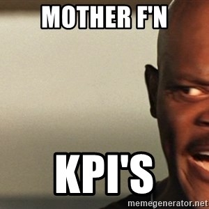 Snakes on a plane Samuel L Jackson - Mother F'N KPI's
