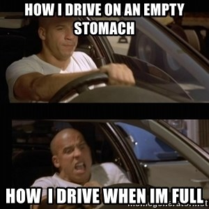 Vin Diesel Car - How i drive on an empty stomach How  i drive when im full