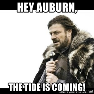 Winter is Coming - hey Auburn, the tide is coming!