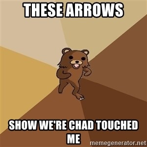 Pedo Bear From Beyond - These arrows  Show we're chad touched me