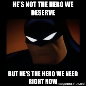 Disapproving Batman - He's not the hero we deseRve But he's the hero we need right now
