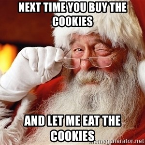 Capitalist Santa - Next time you buy the cookies  And let me eat the cookies