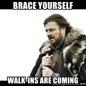 Winter is Coming - Brace yourself Walk-ins are coming