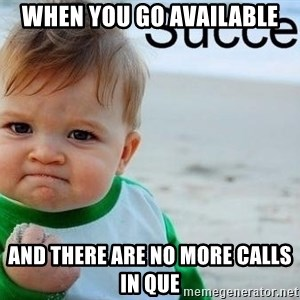 success baby - When you go Available And there are no more calls in que