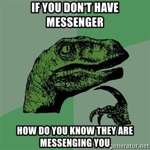 Raptor - If you don't have messenger how do you know they are messenging you