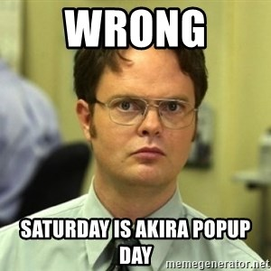 Dwight Meme - Wrong  Saturday is akira popup day