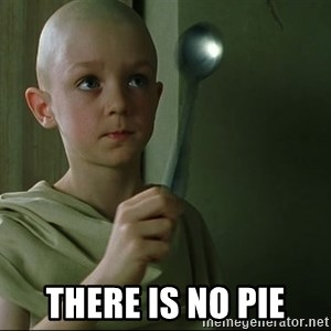 There is no spoon - There is no pie