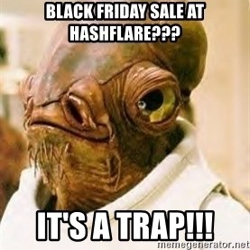 Admiral Ackbar - Black friday sale at hashflare??? It's a trap!!!