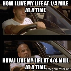 Vin Diesel Car - How i live my life at 1/4 mile at a time HOW I LIVE MY LIFE AT 4/4 MILE AT A TIME