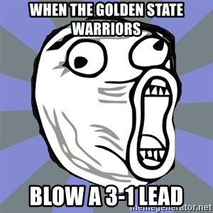 LOL FACE - When the golden state warriors blow a 3-1 lead