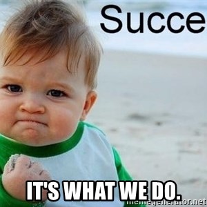 success baby - It's what we do.