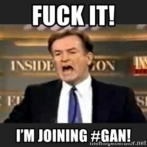 Angry Bill O'Reilly - FUCK IT! I'M joining #gan!