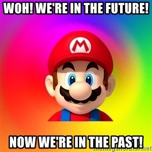Mario Says - Woh! we're in the future! now we're in the past!