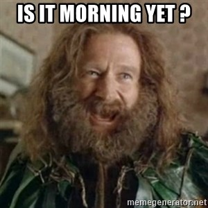 What Year - is it morning yet ?