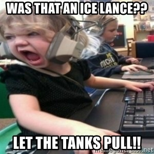 angry gamer girl - Was that an ice lance?? LET THE TANKS PULL!!