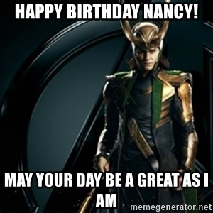 Loki - HAPPY BIRTHDAY NANCY! May your day be a great as i am