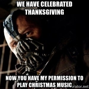 Bane Permission to Die - We have celebrated thanksgiving Now you have my permission to play Christmas music