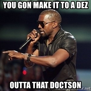 Kanye - You gon make it to a dez outta that doctson