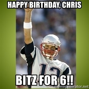 tom brady - Happy Birthday, Chris Bitz for 6!!