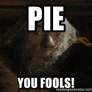 gandalf run you fools closeup - PIE YOU FOOLS!