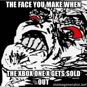 Omg Rage Face - THe Face you make when the xbox one x gets sold out