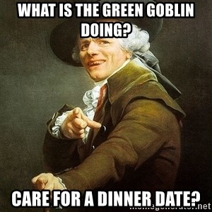 Ducreux - what is the green goblin doing? care for a dinner date?