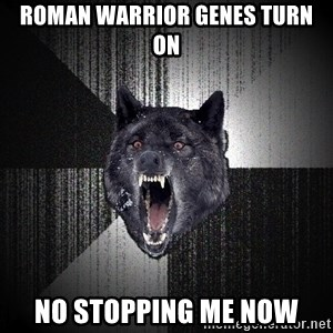 Insanity Wolf - roman warrior genes turn on no stopping me now