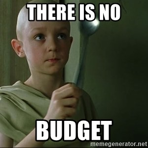 There is no spoon - THERE IS NO BUDGET