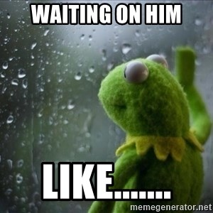Sad Rain Kermit - Waiting on him Like.......