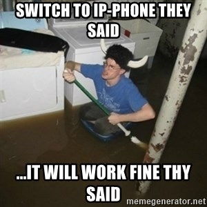 it'll be fun they say - Switch to IP-Phone they said ...It will work fine thy said