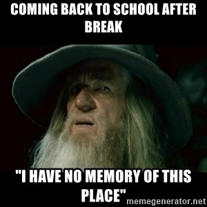 """no memory gandalf - Coming back to school after break """"I have no Memory of this place"""""""